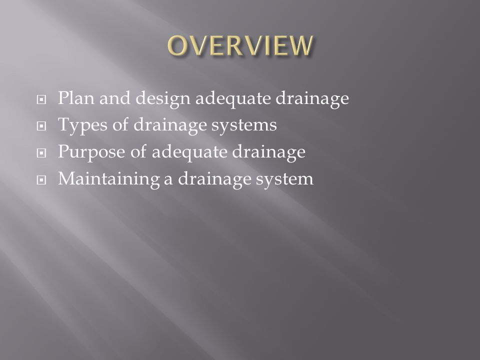  Plan and design adequate drainage  Types of drainage systems  Purpose of adequate drainage  Maintaining a drainage system