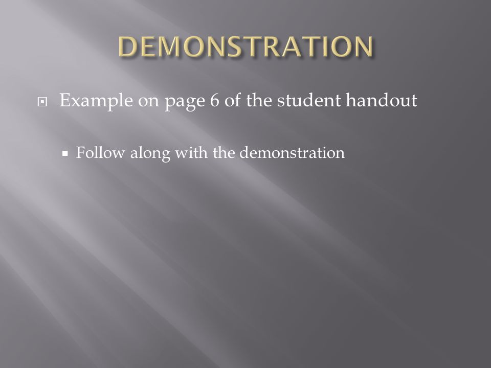  Example on page 6 of the student handout  Follow along with the demonstration