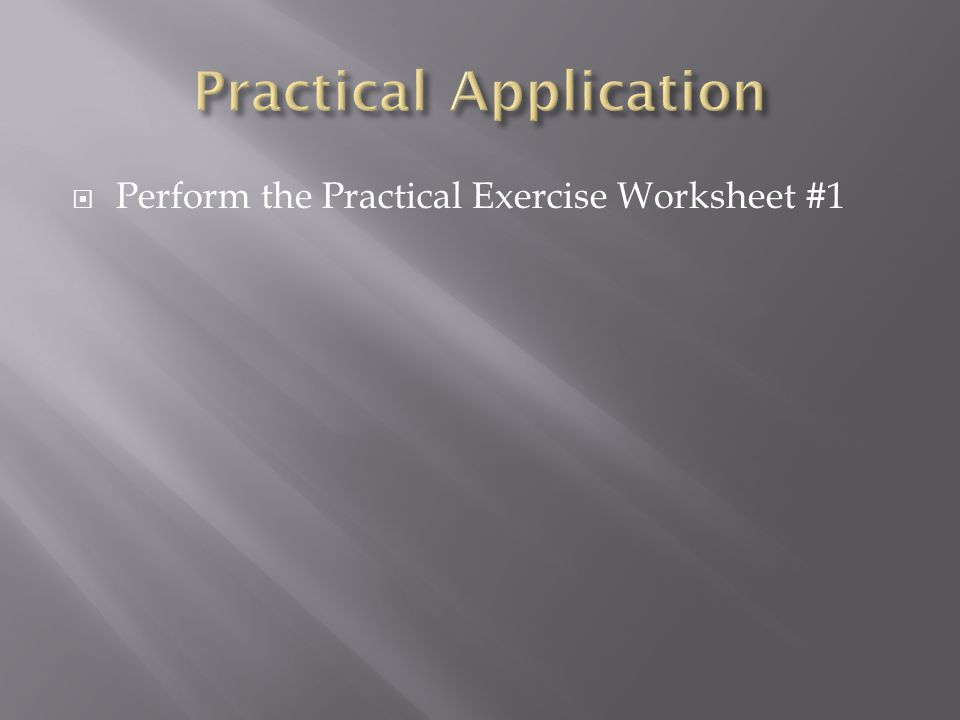  Perform the Practical Exercise Worksheet #1
