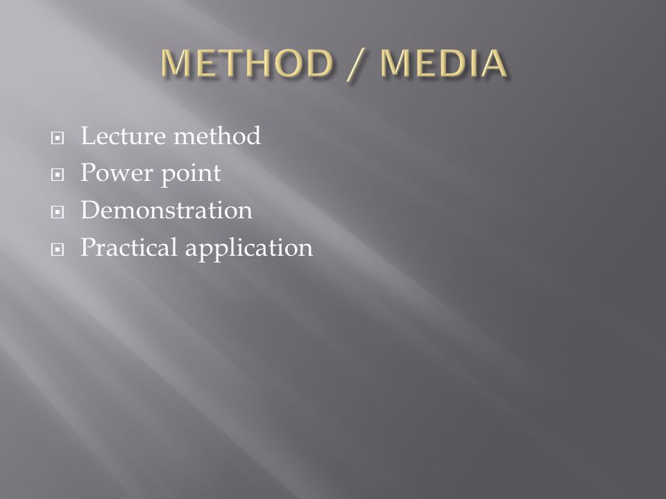  Lecture method  Power point  Demonstration  Practical application