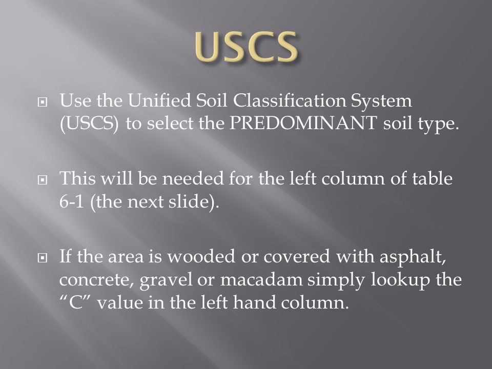  Use the Unified Soil Classification System (USCS) to select the PREDOMINANT soil type.