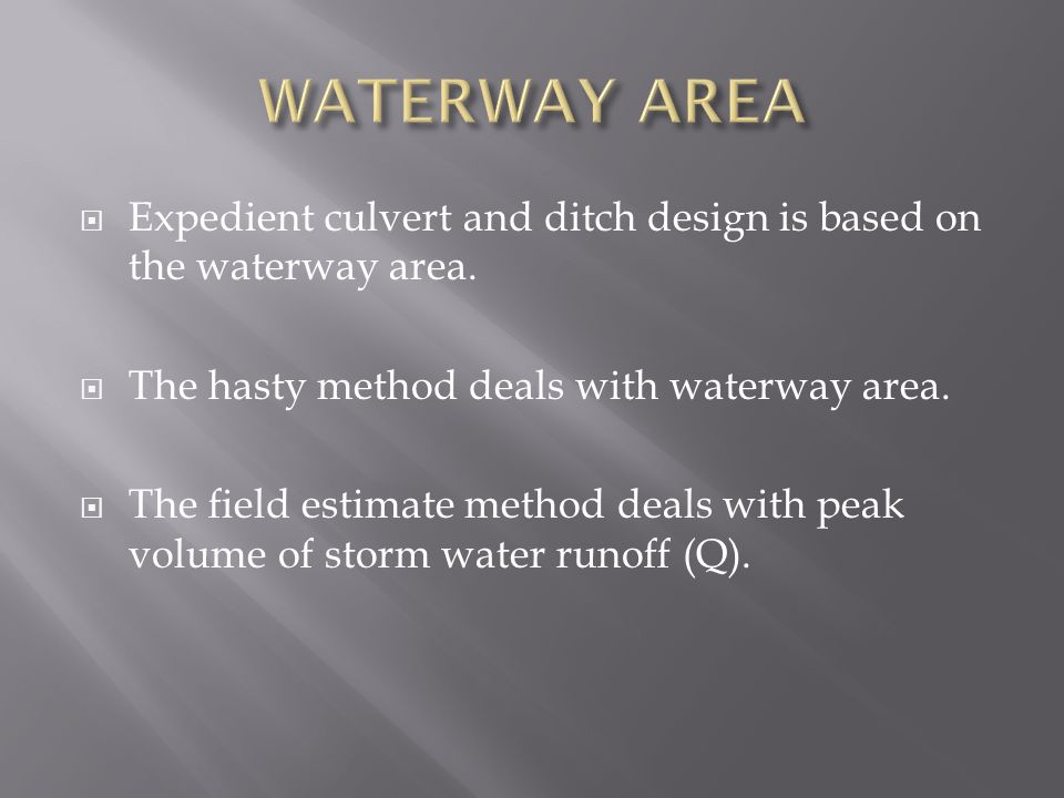  Expedient culvert and ditch design is based on the waterway area.