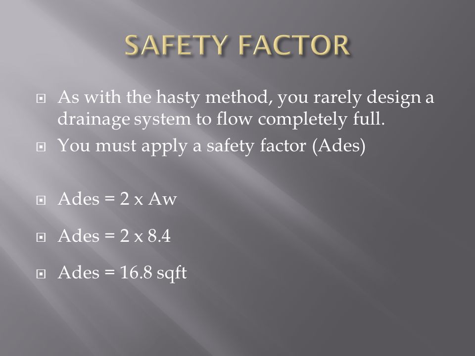  As with the hasty method, you rarely design a drainage system to flow completely full.