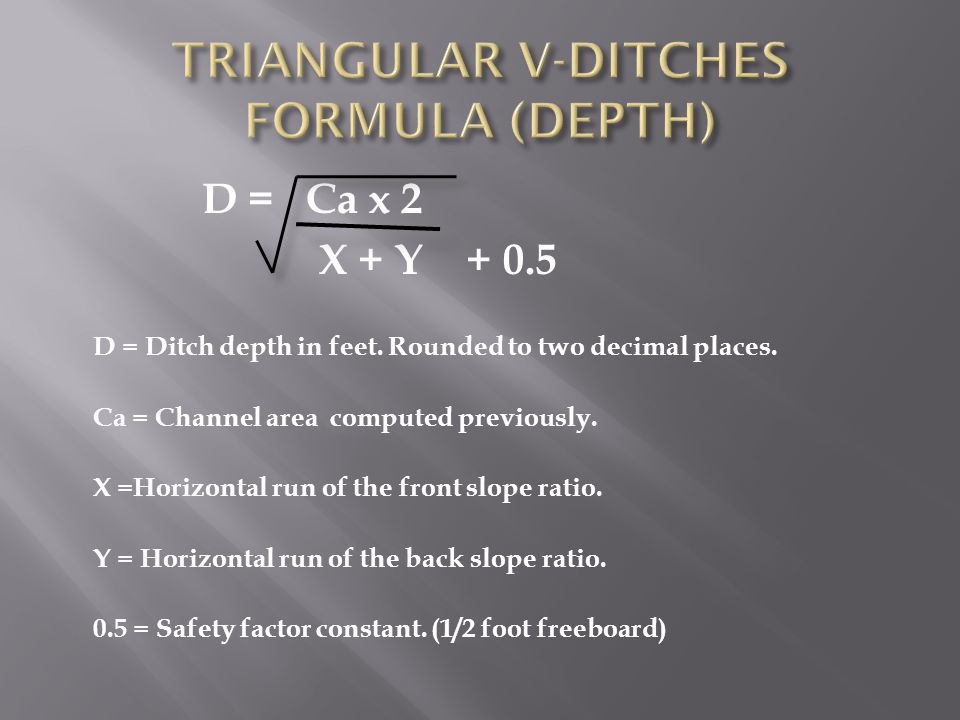 D = Ca x 2 X + Y + 0.5 D = Ditch depth in feet. Rounded to two decimal places.