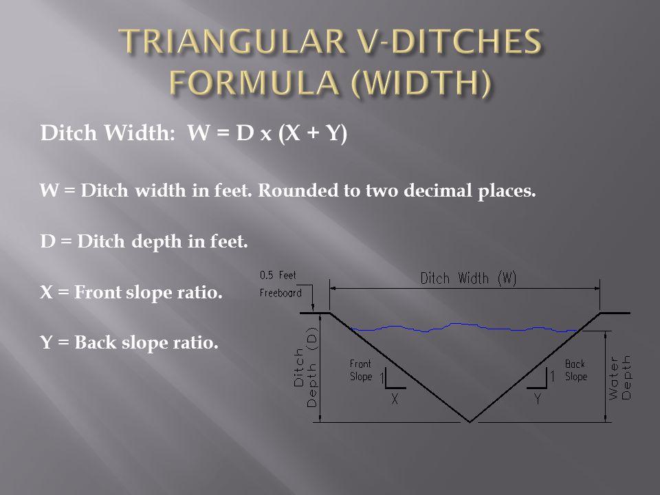Ditch Width: W = D x (X + Y) W = Ditch width in feet.