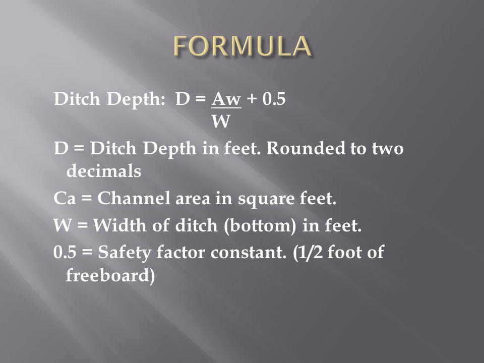 Ditch Depth: D = Aw + 0.5 W D = Ditch Depth in feet.