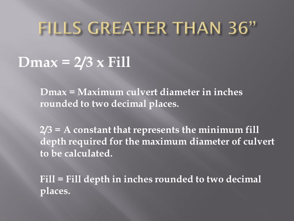 Dmax = 2/3 x Fill Dmax = Maximum culvert diameter in inches rounded to two decimal places.