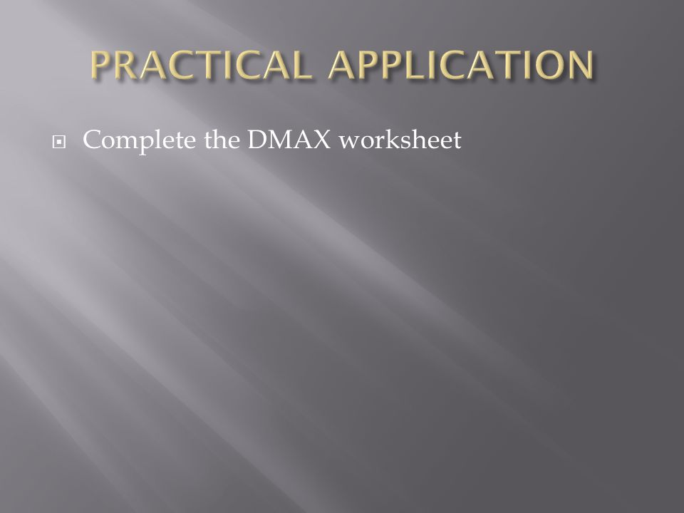 Complete the DMAX worksheet