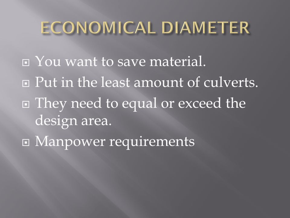  You want to save material.  Put in the least amount of culverts.