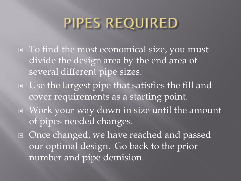  To find the most economical size, you must divide the design area by the end area of several different pipe sizes.