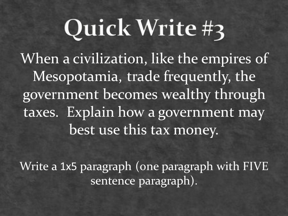 When a civilization, like the empires of Mesopotamia, trade frequently, the government becomes wealthy through taxes.