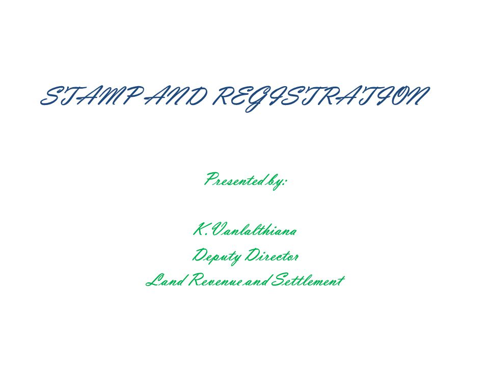 STAMP AND REGISTRATION Presented by: K.Vanlalthiana Deputy Director Land Revenue and Settlement