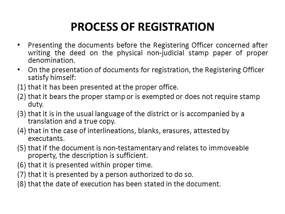 PROCESS OF REGISTRATION Presenting the documents before the Registering Officer concerned after writing the deed on the physical non-judicial stamp pa