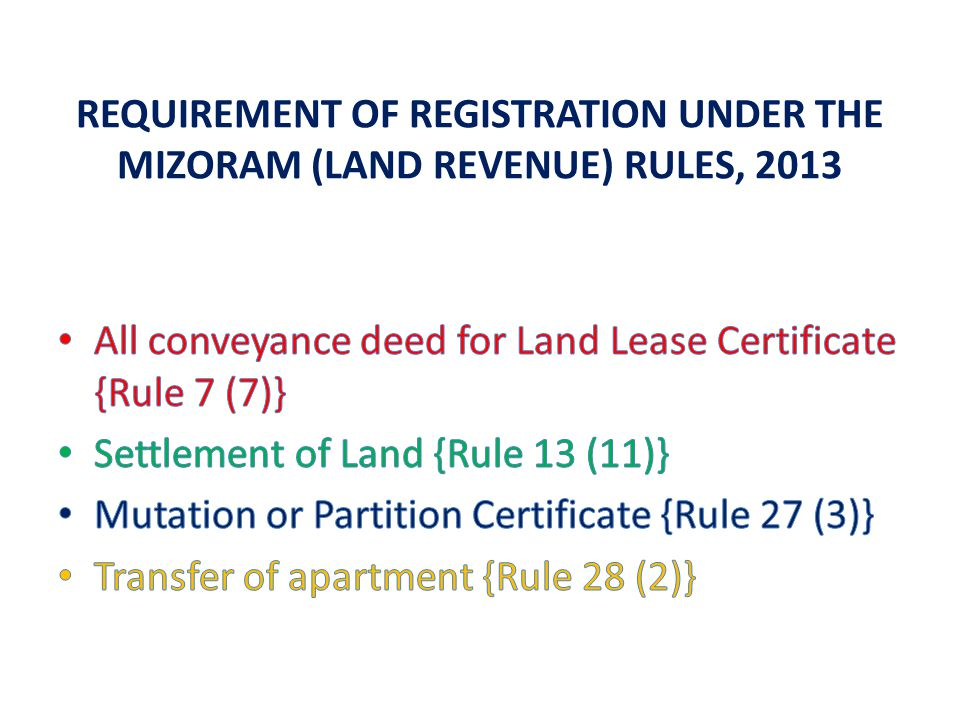 REQUIREMENT OF REGISTRATION UNDER THE MIZORAM (LAND REVENUE) RULES, 2013