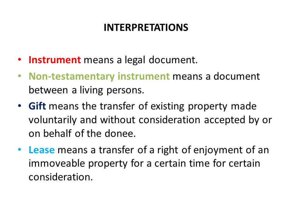 INTERPRETATIONS Instrument means a legal document. Non-testamentary instrument means a document between a living persons. Gift means the transfer of e
