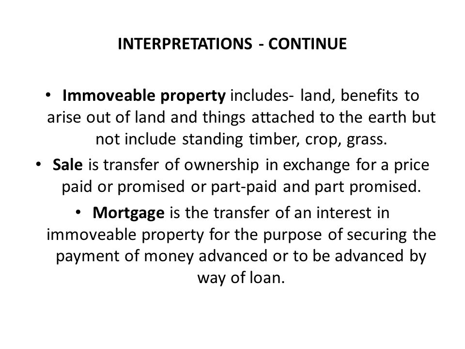 INTERPRETATIONS - CONTINUE Immoveable property includes- land, benefits to arise out of land and things attached to the earth but not include standing