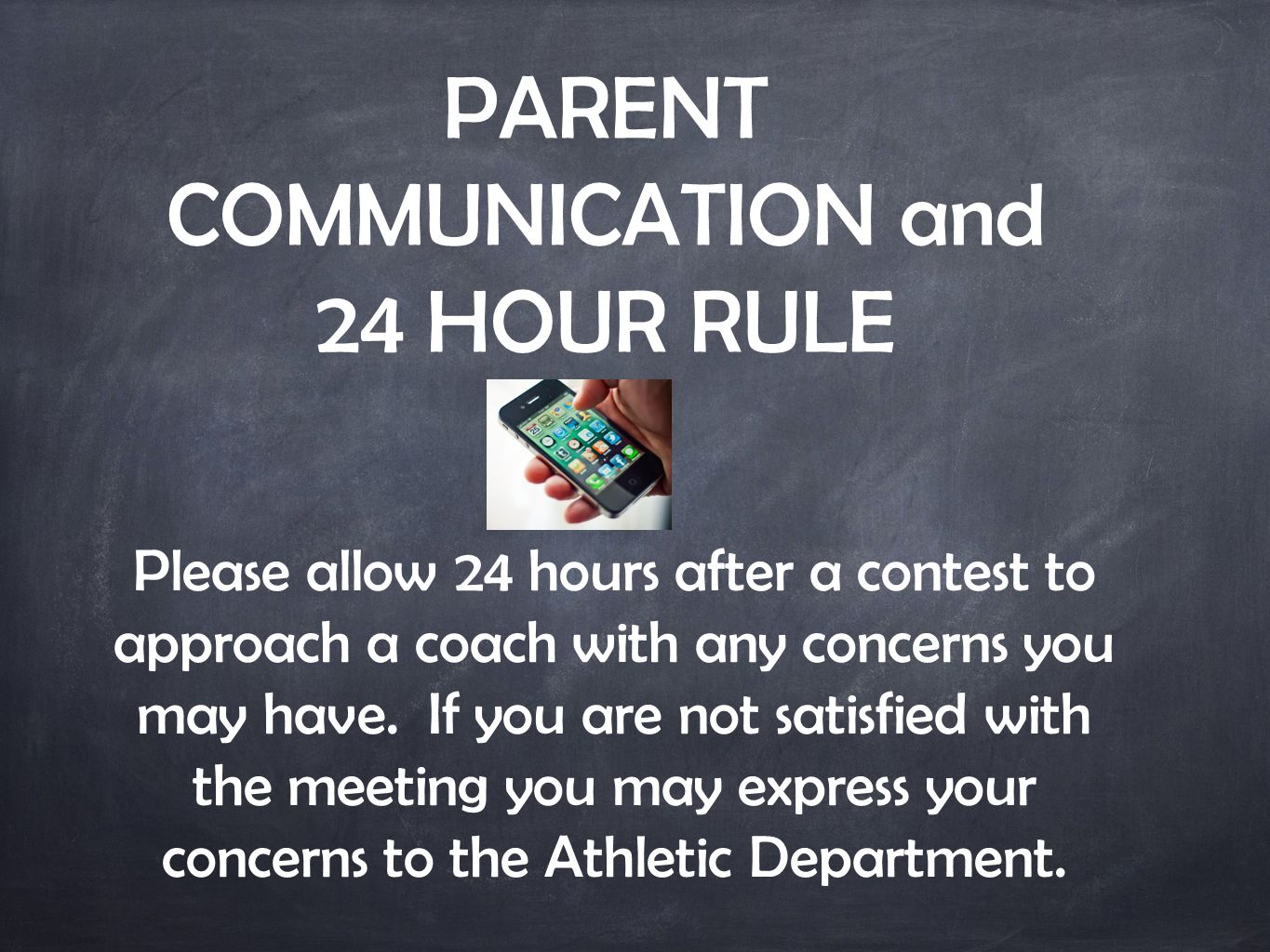 PARENT COMMUNICATION and 24 HOUR RULE Please allow 24 hours after a contest to approach a coach with any concerns you may have.