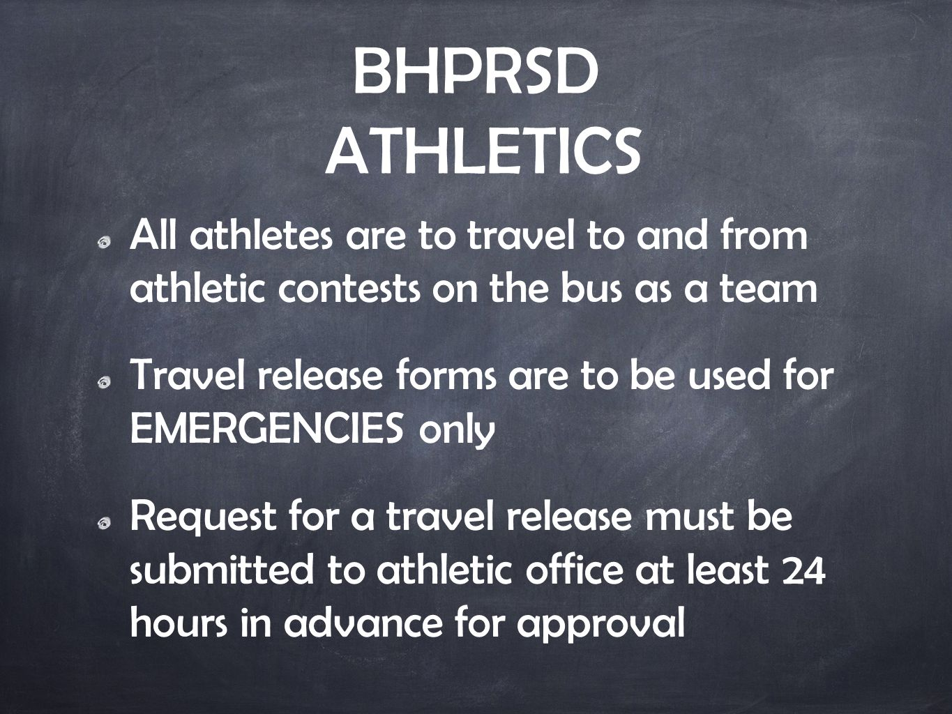 BHPRSD ATHLETICS All athletes are to travel to and from athletic contests on the bus as a team Travel release forms are to be used for EMERGENCIES only Request for a travel release must be submitted to athletic office at least 24 hours in advance for approval