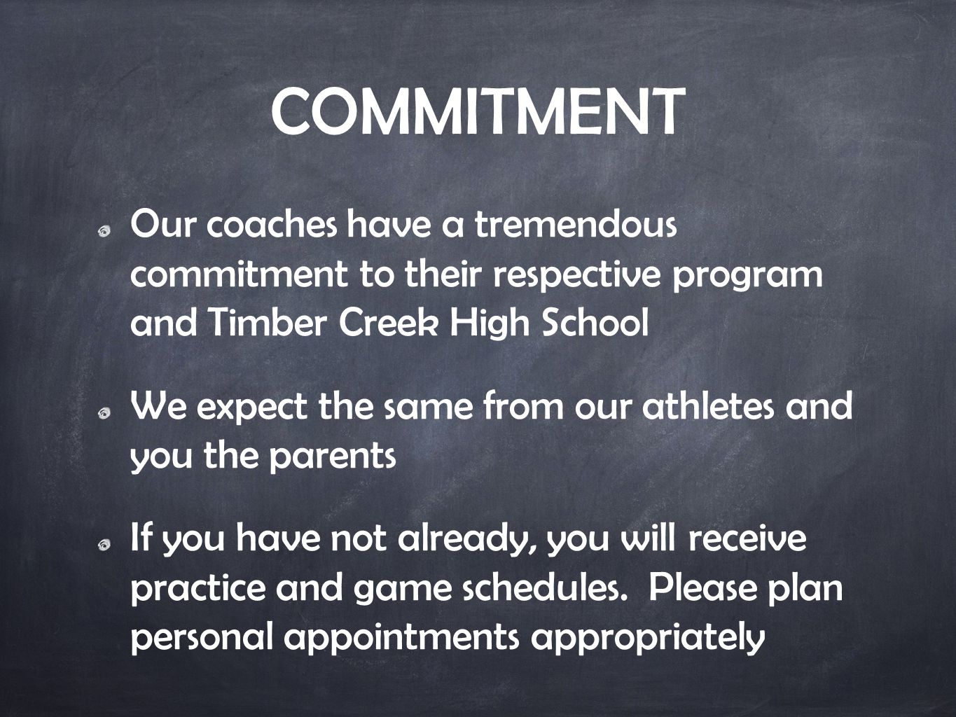 COMMITMENT Our coaches have a tremendous commitment to their respective program and Timber Creek High School We expect the same from our athletes and you the parents If you have not already, you will receive practice and game schedules.