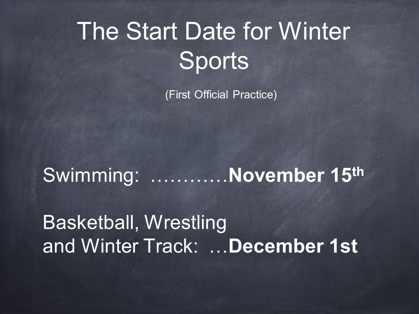 The Start Date for Winter Sports (First Official Practice) Swimming: …………November 15 th Basketball, Wrestling and Winter Track: …December 1st