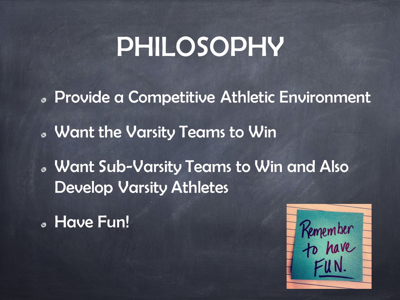 PHILOSOPHY Provide a Competitive Athletic Environment Want the Varsity Teams to Win Want Sub-Varsity Teams to Win and Also Develop Varsity Athletes Have Fun!
