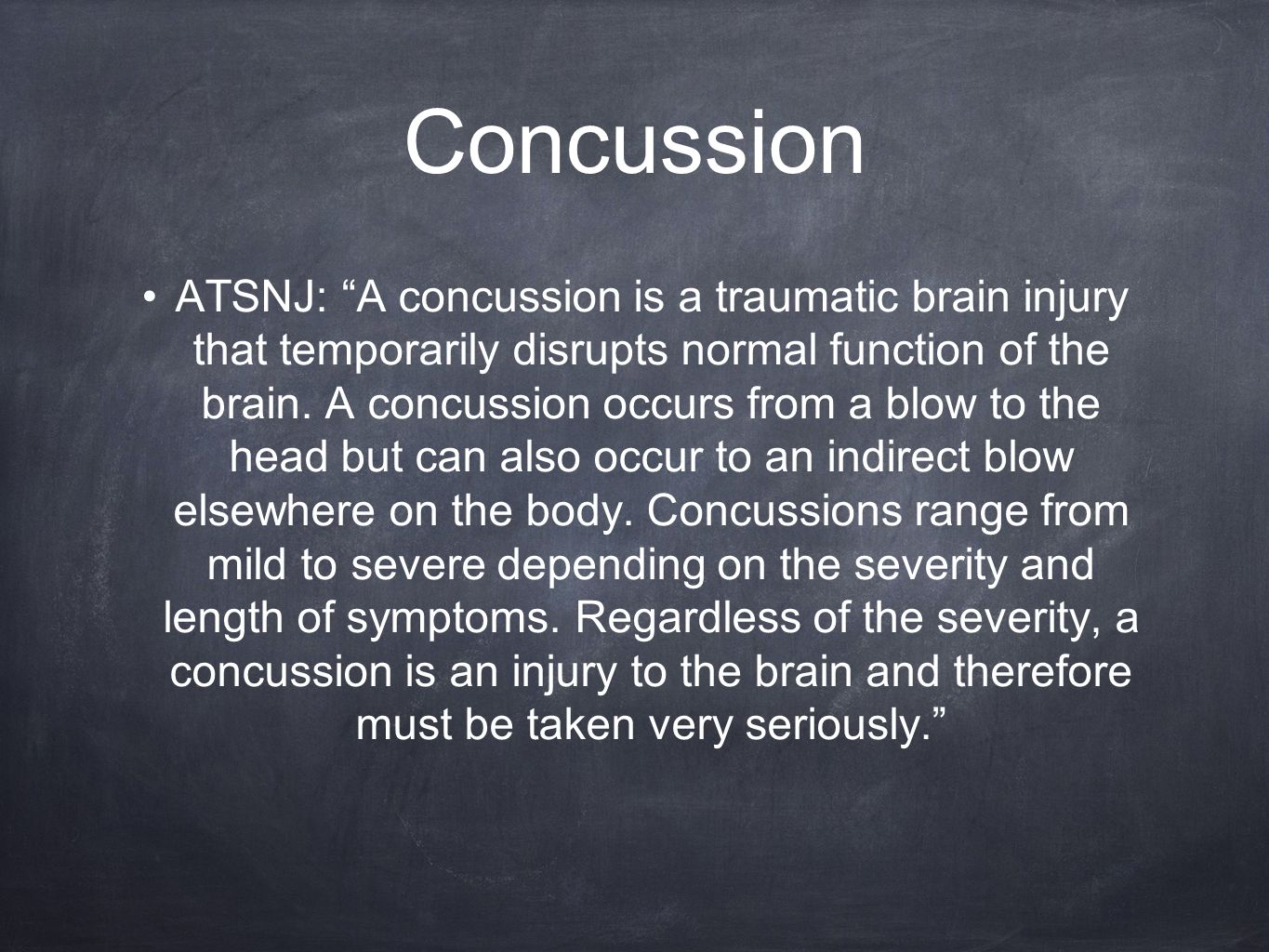 "Concussion ATSNJ: ""A concussion is a traumatic brain injury that temporarily disrupts normal function of the brain. A concussion occurs from a blow to"