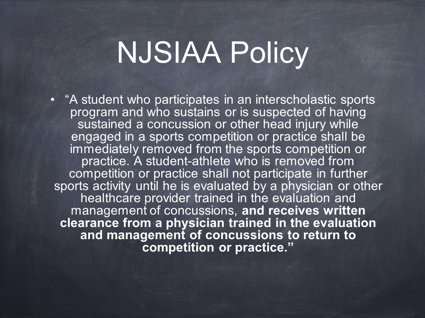 NJSIAA Policy A student who participates in an interscholastic sports program and who sustains or is suspected of having sustained a concussion or other head injury while engaged in a sports competition or practice shall be immediately removed from the sports competition or practice.