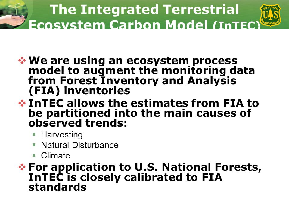 The Integrated Terrestrial Ecosystem Carbon Model (InTEC)  We are using an ecosystem process model to augment the monitoring data from Forest Invento
