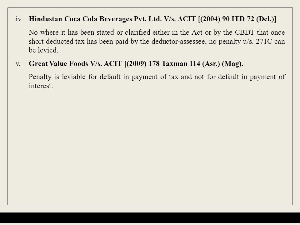 iv. Hindustan Coca Cola Beverages Pvt. Ltd. V/s. ACIT [(2004) 90 ITD 72 (Del.)] No where it has been stated or clarified either in the Act or by the C