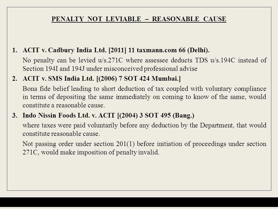 PENALTY NOT LEVIABLE – REASONABLE CAUSE 1.ACIT v.Cadbury India Ltd.