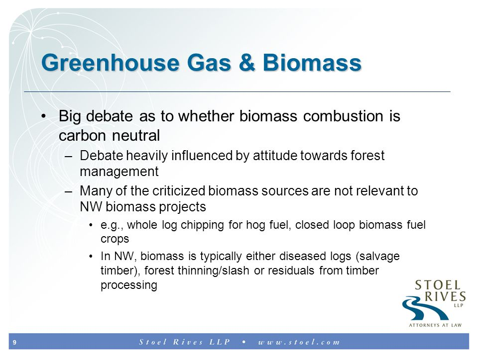10 Greenhouse Gas Neutrality Carbon release takes places as either: –Uncontrolled combustion (slash burning or forest fire) –Landfilling –Other decomposition Set amount of carbon in wood residual Slash burning releases same amount of CO 2 as controlled combustion, but dramatically more of conventional air pollutants Decomposition releases CH 4 (methane) which has global warming potential of 21