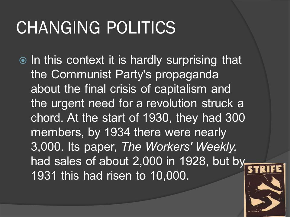 CHANGING POLITICS  In this context it is hardly surprising that the Communist Party s propaganda about the final crisis of capitalism and the urgent need for a revolution struck a chord.