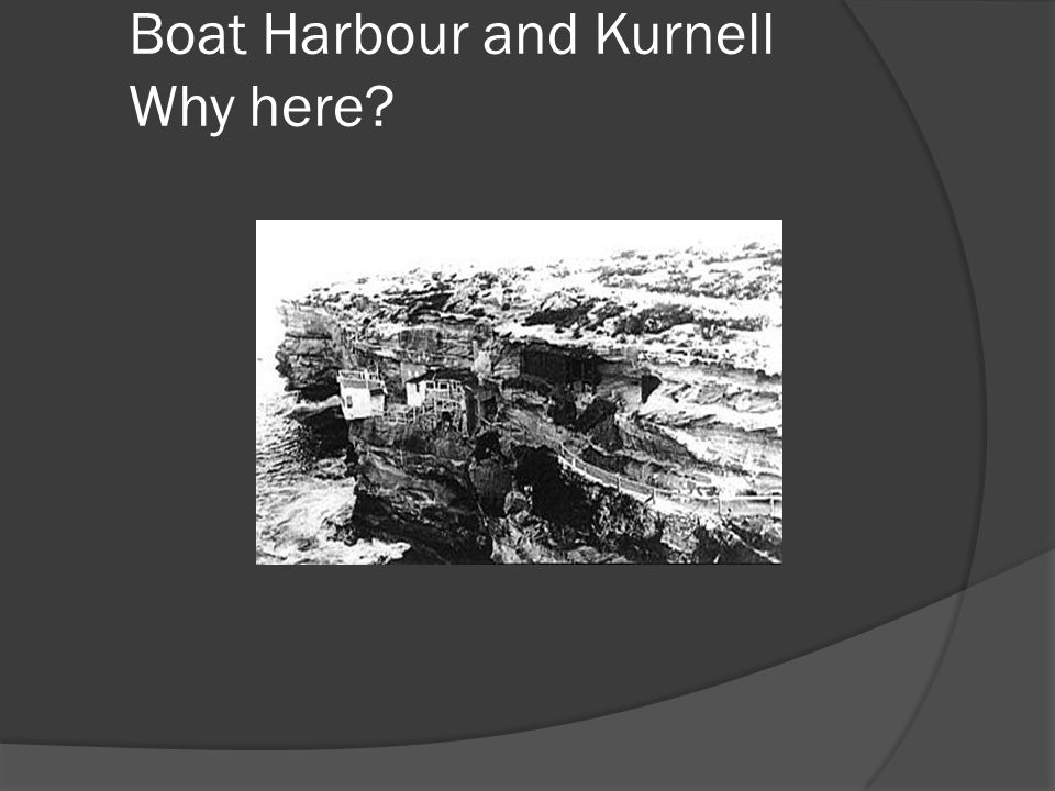 Boat Harbour and Kurnell Why here?
