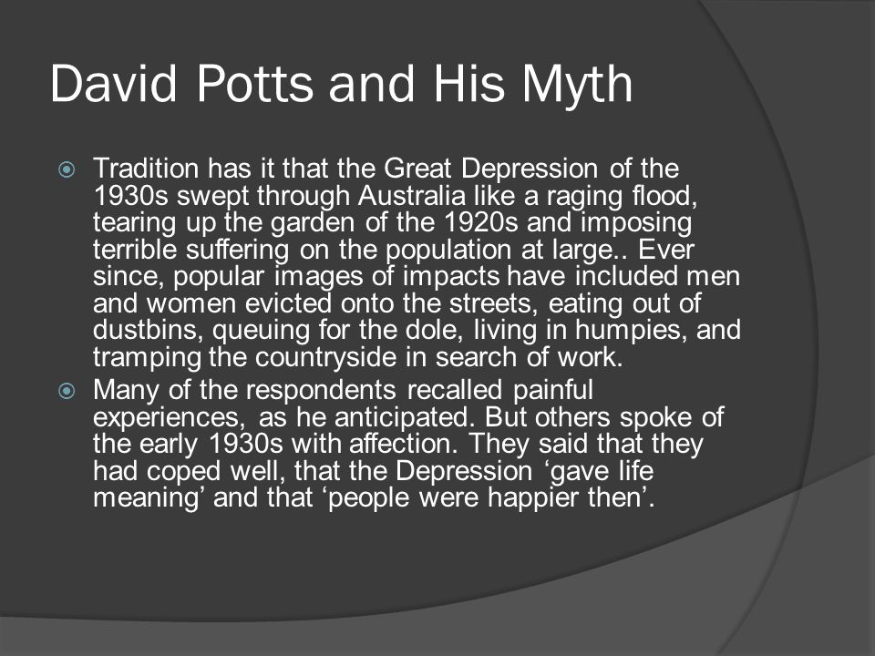 David Potts and His Myth  Tradition has it that the Great Depression of the 1930s swept through Australia like a raging flood, tearing up the garden of the 1920s and imposing terrible suffering on the population at large..