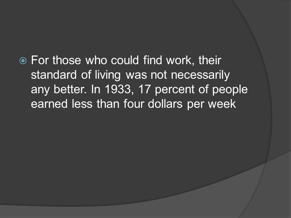  For those who could find work, their standard of living was not necessarily any better.