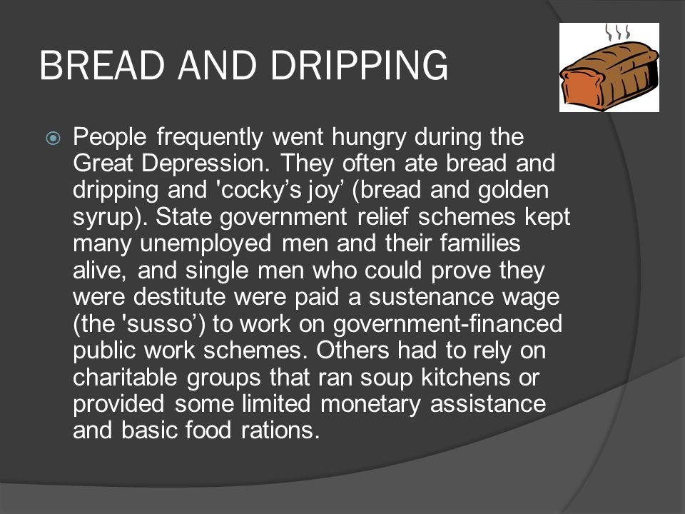 BREAD AND DRIPPING  People frequently went hungry during the Great Depression.
