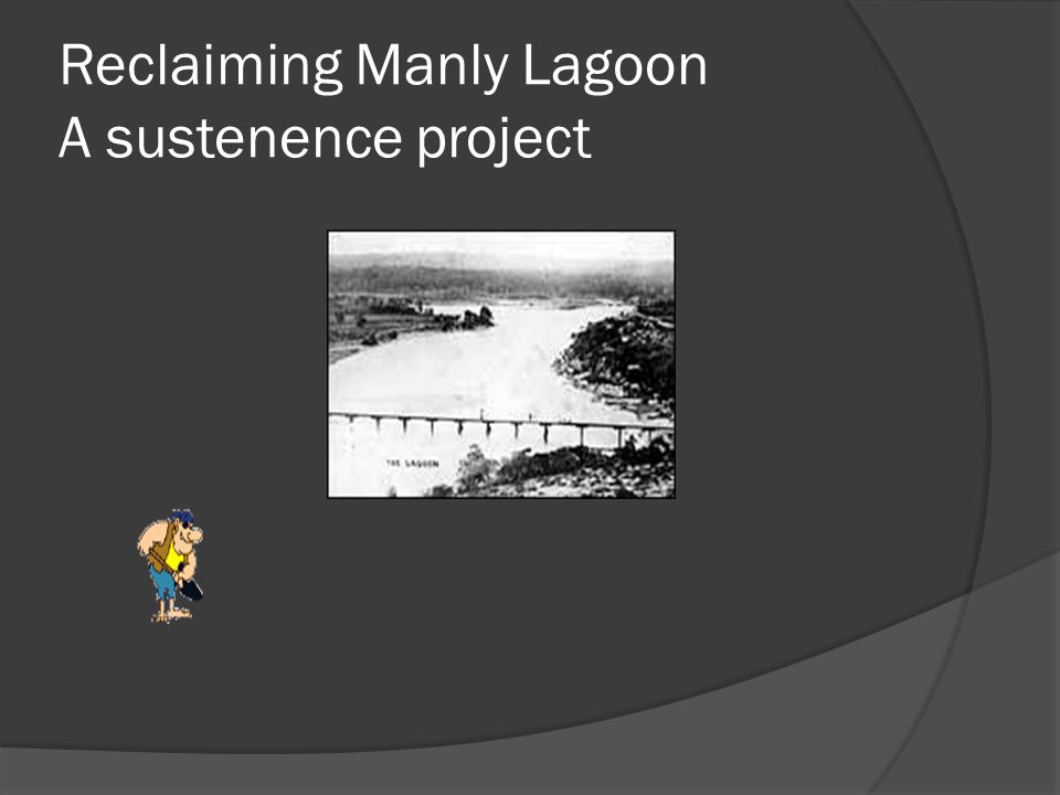 Reclaiming Manly Lagoon A sustenence project
