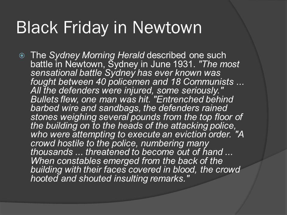Black Friday in Newtown  The Sydney Morning Herald described one such battle in Newtown, Sydney in June 1931.