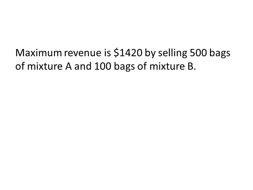 Maximum revenue is $1420 by selling 500 bags of mixture A and 100 bags of mixture B.