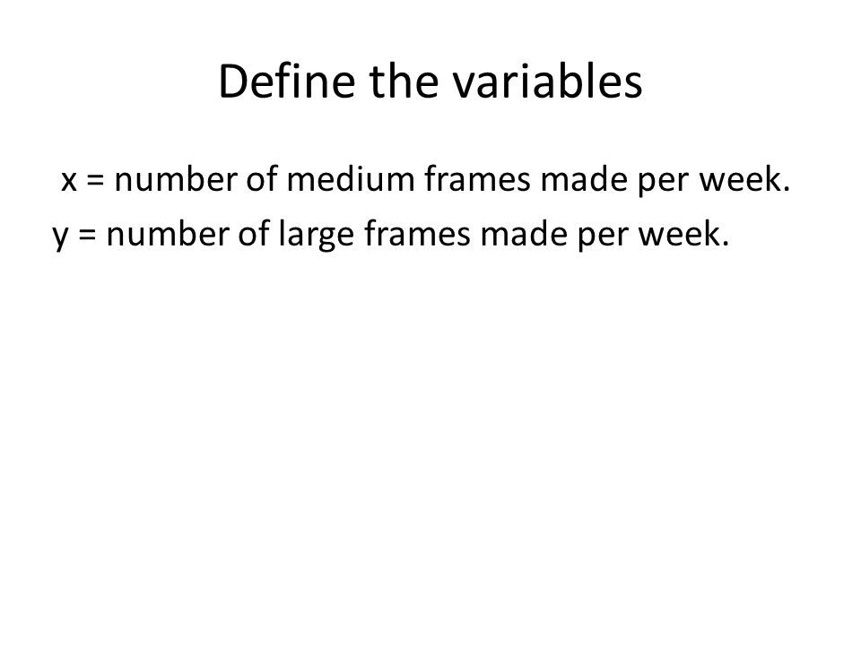Define the variables x = number of medium frames made per week.