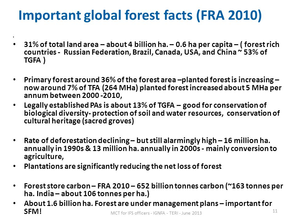 Important global forest facts (FRA 2010) 31% of total land area – about 4 billion ha.