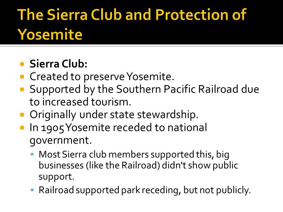  Sierra Club:  Created to preserve Yosemite.