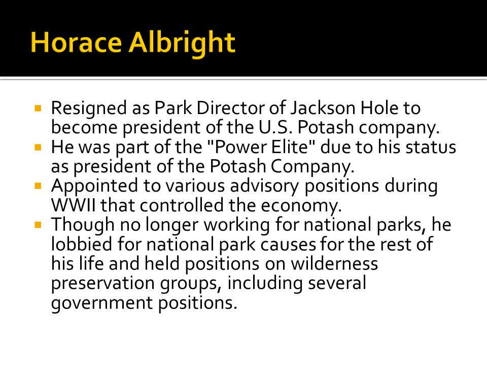  Resigned as Park Director of Jackson Hole to become president of the U.S.