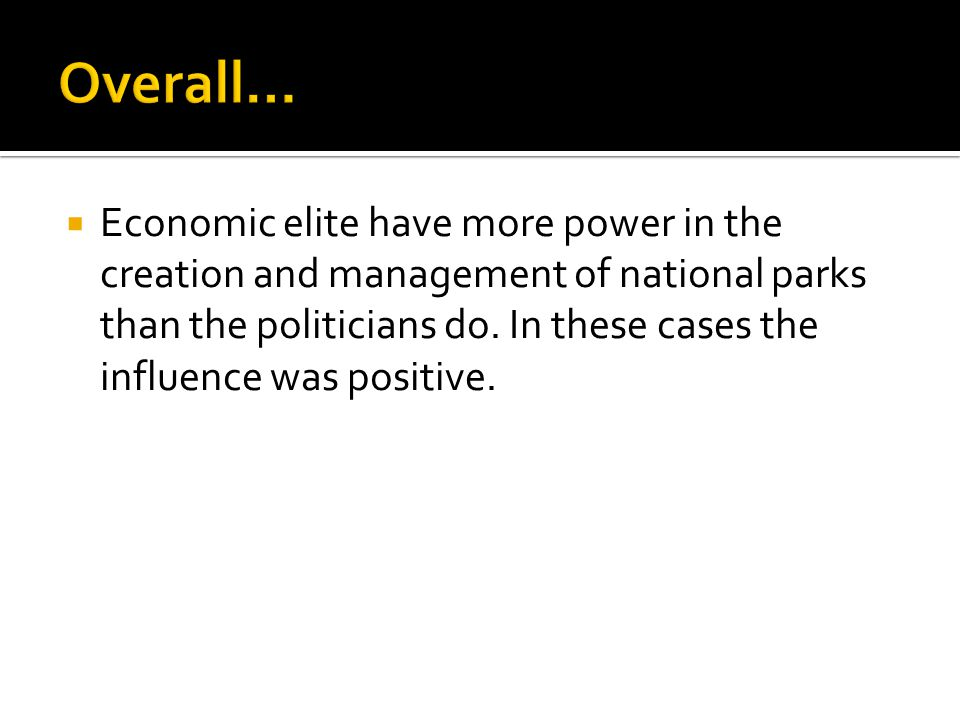  Economic elite have more power in the creation and management of national parks than the politicians do.
