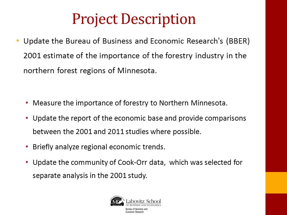 Project Description Update the Bureau of Business and Economic Research's (BBER) 2001 estimate of the importance of the forestry industry in the north