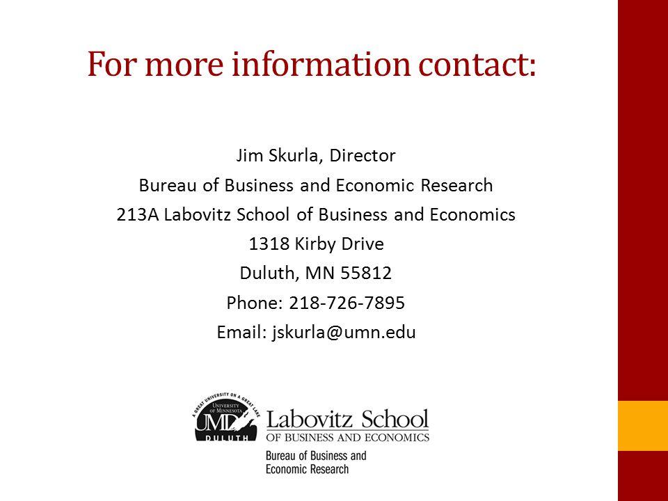 For more information contact: Jim Skurla, Director Bureau of Business and Economic Research 213A Labovitz School of Business and Economics 1318 Kirby Drive Duluth, MN 55812 Phone: 218-726-7895 Email: jskurla@umn.edu