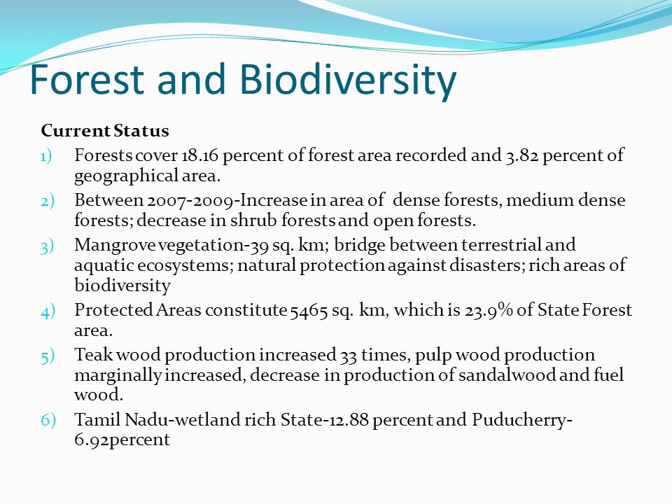 Forest and Biodiversity Current Status 1) Forests cover 18.16 percent of forest area recorded and 3.82 percent of geographical area.
