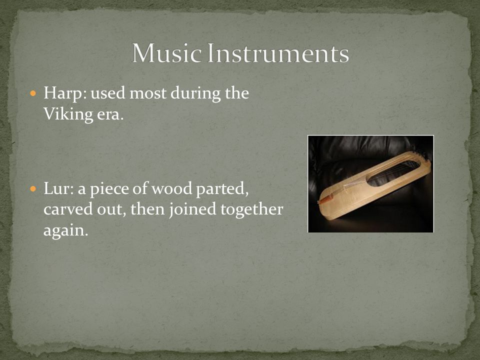 Pan flutes: made from cow's horns, bones of sheep and other animals. Horn pipes: similar to a bagpipe without the bag. Rebec: a violinish looking inst