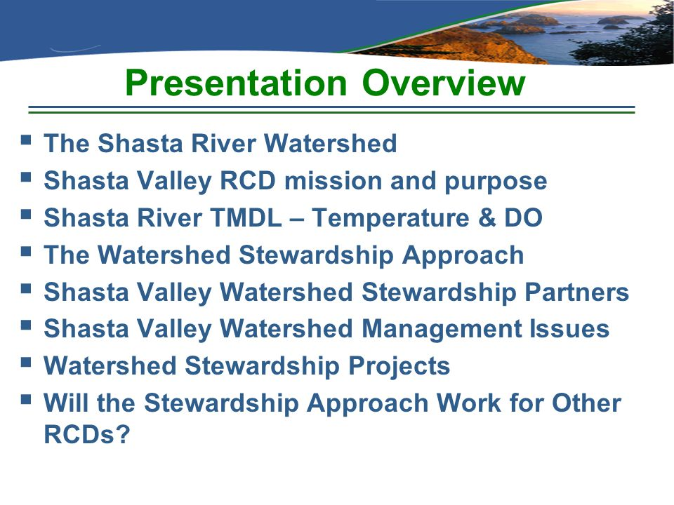 Presentation Overview  The Shasta River Watershed  Shasta Valley RCD mission and purpose  Shasta River TMDL – Temperature & DO  The Watershed Stew