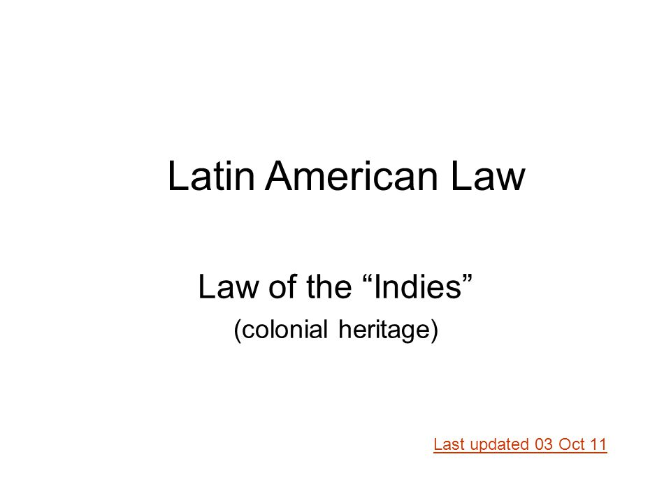 Law of the Indies (colonial heritage) Last updated 03 Oct 11 Latin American Law